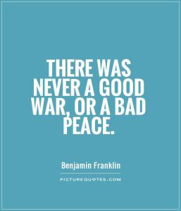 there-was-never-a-good-war-or-a-bad-peace-quote-1